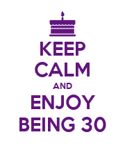 KEEP CALM AND ENJOY BEING 30 - Personalised Poster large