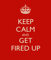 KEEP CALM AND GET FIRED UP - Personalised Large Wall Decal