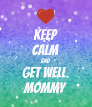 KEEP CALM AND Get Well  Mommy  - Personalised Poster large