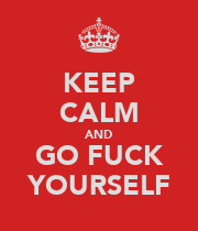 KEEP CALM AND GO FUCK YOURSELF - Personalised Large Wall Decal