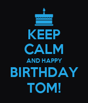 KEEP CALM AND HAPPY BIRTHDAY TOM! - Personalised Poster large