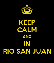 KEEP CALM AND IN RIO SAN JUAN - Personalised Poster large