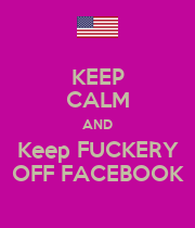 KEEP CALM AND Keep FUCKERY OFF FACEBOOK - Personalised Poster large