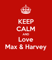 KEEP CALM AND Love Max & Harvey - Personalised Poster large