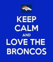 KEEP CALM AND LOVE THE  BRONCOS - Personalised Poster large
