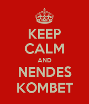 KEEP CALM AND NENDES KOMBET - Personalised Poster large
