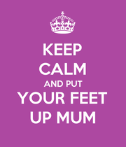 KEEP CALM AND PUT YOUR FEET UP MUM - Personalised Large Wall Decal