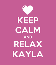 KEEP CALM AND RELAX KAYLA - Personalised Poster large