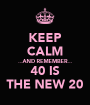 KEEP CALM ...AND REMEMBER... 40 IS THE NEW 20 - Personalised Poster large