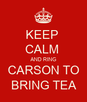 KEEP  CALM  AND RING CARSON TO BRING TEA - Personalised Poster large