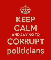 KEEP CALM AND SAY NO TO CORRUPT politicians - Personalised Poster large