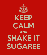 KEEP CALM AND SHAKE IT SUGAREE - Personalised Poster large