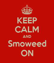 KEEP CALM AND Smoweed ON - Personalised Poster large