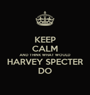 KEEP CALM AND THINK WHAT WOULD HARVEY SPECTER DO - Personalised Large Wall Decal