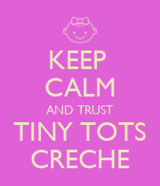 KEEP  CALM AND TRUST TINY TOTS CRECHE - Personalised Poster large
