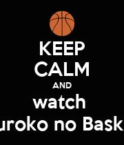 KEEP CALM AND watch  Kuroko no Basket - Personalised Poster large