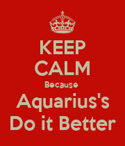KEEP CALM Because  Aquarius's Do it Better - Personalised Poster large
