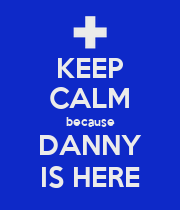 KEEP CALM because DANNY IS HERE - Personalised Large Wall Decal