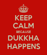 KEEP CALM BECAUSE DUKKHA HAPPENS - Personalised Poster large