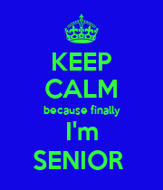 KEEP CALM because finally  I'm  SENIOR  - Personalised Poster large