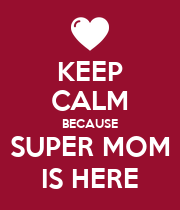 KEEP CALM BECAUSE SUPER MOM IS HERE - Personalised Poster large