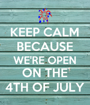 KEEP CALM BECAUSE WE'RE OPEN ON THE 4TH OF JULY - Personalised Poster large