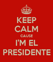KEEP CALM CAUSE I'M EL PRESIDENTE - Personalised Large Wall Decal