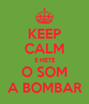 KEEP CALM E METE O SOM A BOMBAR - Personalised Poster large