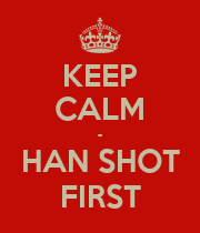 KEEP CALM - HAN SHOT FIRST - Personalised Poster large