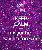 KEEP CALM i love  my auntie   sandra forever - Personalised Poster large