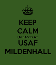KEEP CALM I,M BASED AT USAF MILDENHALL - Personalised Poster large