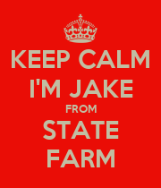 KEEP CALM I'M JAKE FROM STATE FARM - Personalised Poster large