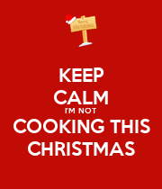 KEEP CALM I'M NOT COOKING THIS CHRISTMAS - Personalised Poster large