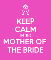 KEEP CALM I'M  THE MOTHER OF  THE BRIDE - Personalised Poster large