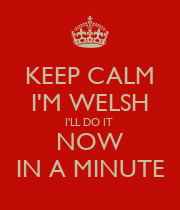 KEEP CALM I'M WELSH I'LL DO IT  NOW IN A MINUTE - Personalised Large Wall Decal