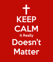 KEEP CALM It Really Doesn't Matter - Personalised Poster large