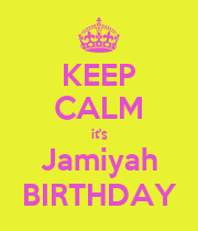 KEEP CALM it's Jamiyah BIRTHDAY - Personalised Poster large