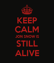 KEEP CALM JON SNOW IS STILL ALIVE - Personalised Poster large