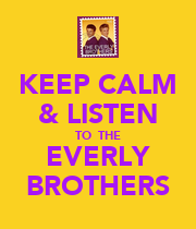 KEEP CALM & LISTEN TO  THE EVERLY BROTHERS - Personalised Poster large