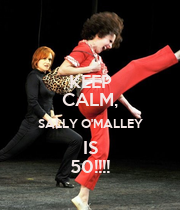 KEEP CALM, SALLY O'MALLEY IS 50!!!! - Personalised Large Wall Decal