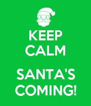 KEEP CALM  SANTA'S COMING! - Personalised Poster large