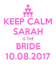 KEEP CALM SARAH IS THE BRIDE 10.08.2017 - Personalised Poster large