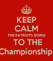 KEEP CALM THE PATRIOTS GOING  TO THE Championship  - Personalised Poster large