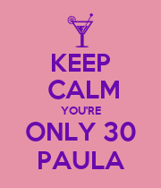 KEEP  CALM YOU'RE ONLY 30 PAULA - Personalised Poster large