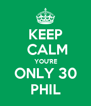 KEEP  CALM YOU'RE ONLY 30 PHIL - Personalised Poster large