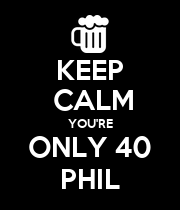 KEEP  CALM YOU'RE ONLY 40 PHIL - Personalised Large Wall Decal