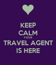 KEEP CALM YOUR TRAVEL AGENT IS HERE - Personalised Poster large