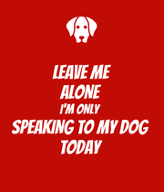 LEAVE ME ALONE I'M ONLY SPEAKING TO MY DOG TODAY - Personalised Large Wall Decal