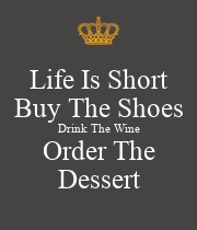 Life Is Short Buy The Shoes Drink The Wine Order The Dessert - Personalised Large Wall Decal
