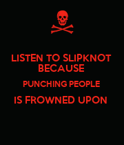 LISTEN TO SLIPKNOT  BECAUSE  PUNCHING PEOPLE  IS FROWNED UPON   - Personalised Poster large